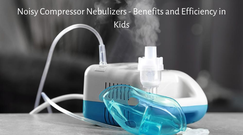 noisy nebulizers