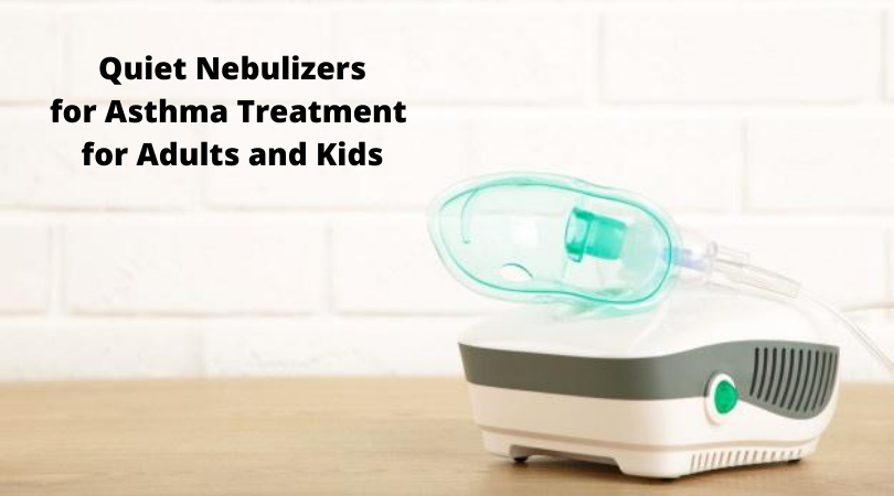 Quiet Nebulizers for Asthma Treatment for Adults and Kids