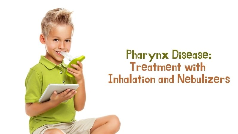 Treatment of Pharynx Disease with Inhalation and Nebulizers